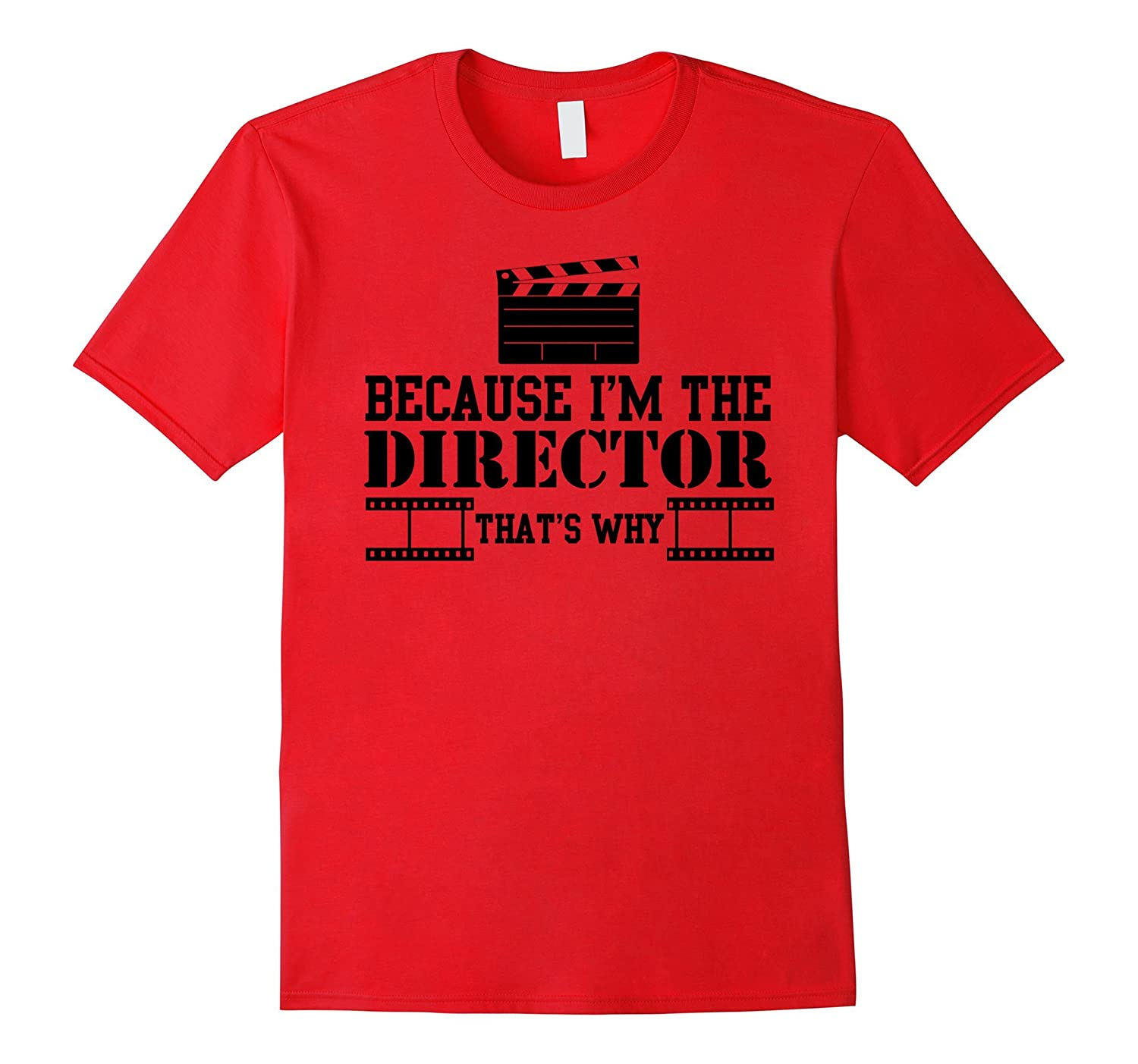 Because I'm The Director T-Shirt - That's Why Funny Gift-FL