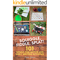 Squiggle, Fiddle, Splat! : 101 Genius Fine Motor And Early Writing Activities (101 Games Book 2)