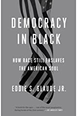 Democracy in Black: How Race Still Enslaves the American Soul Paperback