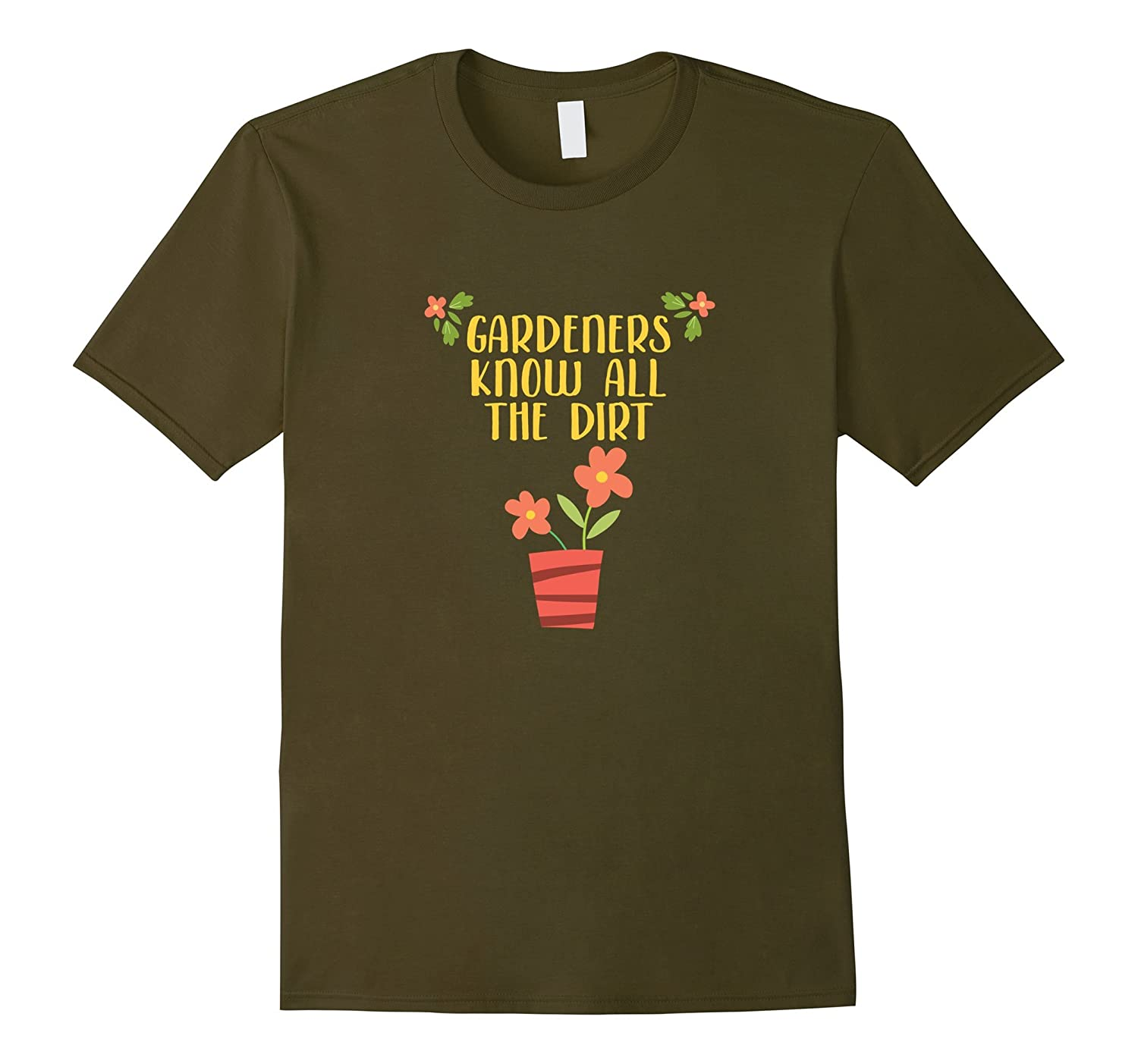Gardeners Know All the Dirt T-Shirt for Gardening Fans-TD – theteejob