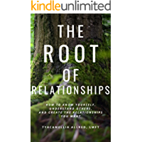 The Root of Relationships: How to Know Yourself, Understand Others, and Create the Relationships You Want book cover