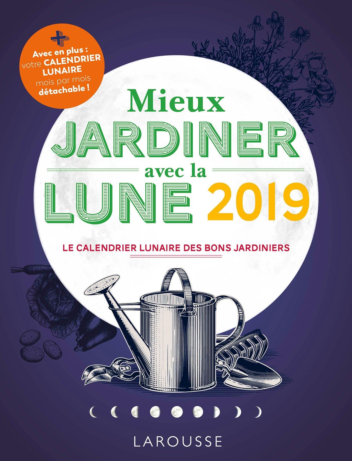 Mieux jardiner avec la lune 2019 Broché – 22 août 2018 Olivier Lebrun Larousse 2035954401 Jardinage