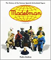 Madelman: The History Of The Famous Spanish