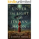 Under the Light of the Italian Moon: Inspired by a true story of love and women's resilience during the rise of fascism and W