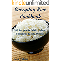 Everyday Rice Cookbook: 200 Recipes for Main Dishes, Casseroles & Side Dishes! (Southern Cooking Recipes)