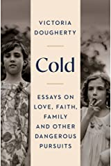 Cold: Essays on Love, Faith, Family and Other Dangerous Pursuits Kindle Edition
