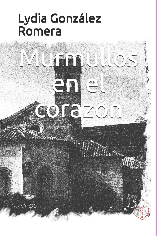 Murmullos en el corazón: Amazon.es: González Romera, Lydia, Sanz ...