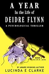 A Year in the Life of Deidre Flynn: A Psychological Thriller (A Year in the Life of... Book 3) Kindle Edition