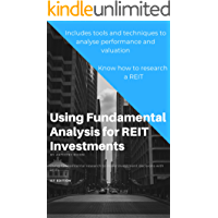 Using Fundamental Analysis for REIT Investments: Using fundamental research to make investment decisions with REITs…