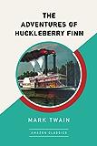 The Adventures of Huckleberry Finn (AmazonClassics Edition)