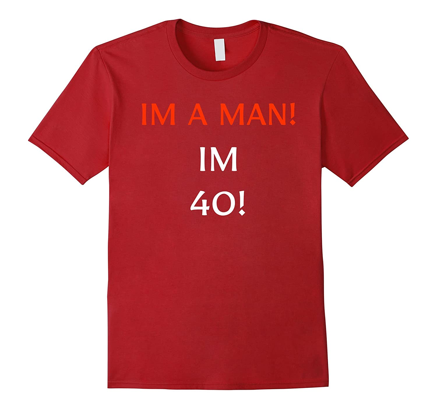 Mens I M A Man I M 40 Funny 40th Birthday Gift Mens T Shirt Ah My