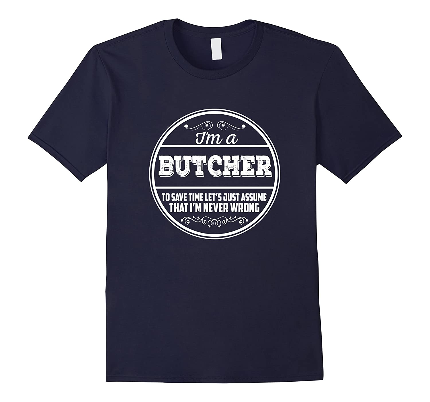 Im A Butcher To Save Time Lets Just Assume T-shirt-TD