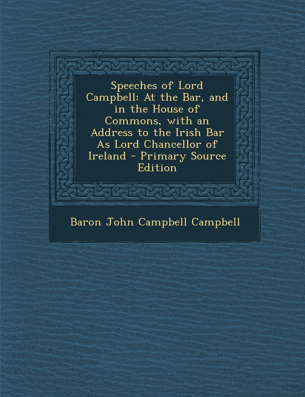 Download Speeches of Lord Campbell: At the Bar, and in the House of Commons, with an Address to the Irish Bar As Lord Chancellor of Ireland - Primary Source Edition pdf