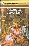Tomorrow -- Come Soon