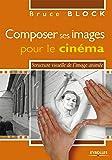Composer ses images pour le cinéma: Structure visuelle de l'image animée.