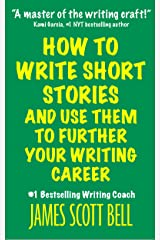 How to Write Short Stories And Use Them to Further Your Writing Career (Bell on Writing Book 9) Kindle Edition