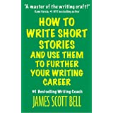 How to Write Short Stories And Use Them to Further Your Writing Career (Bell on Writing Book 9)