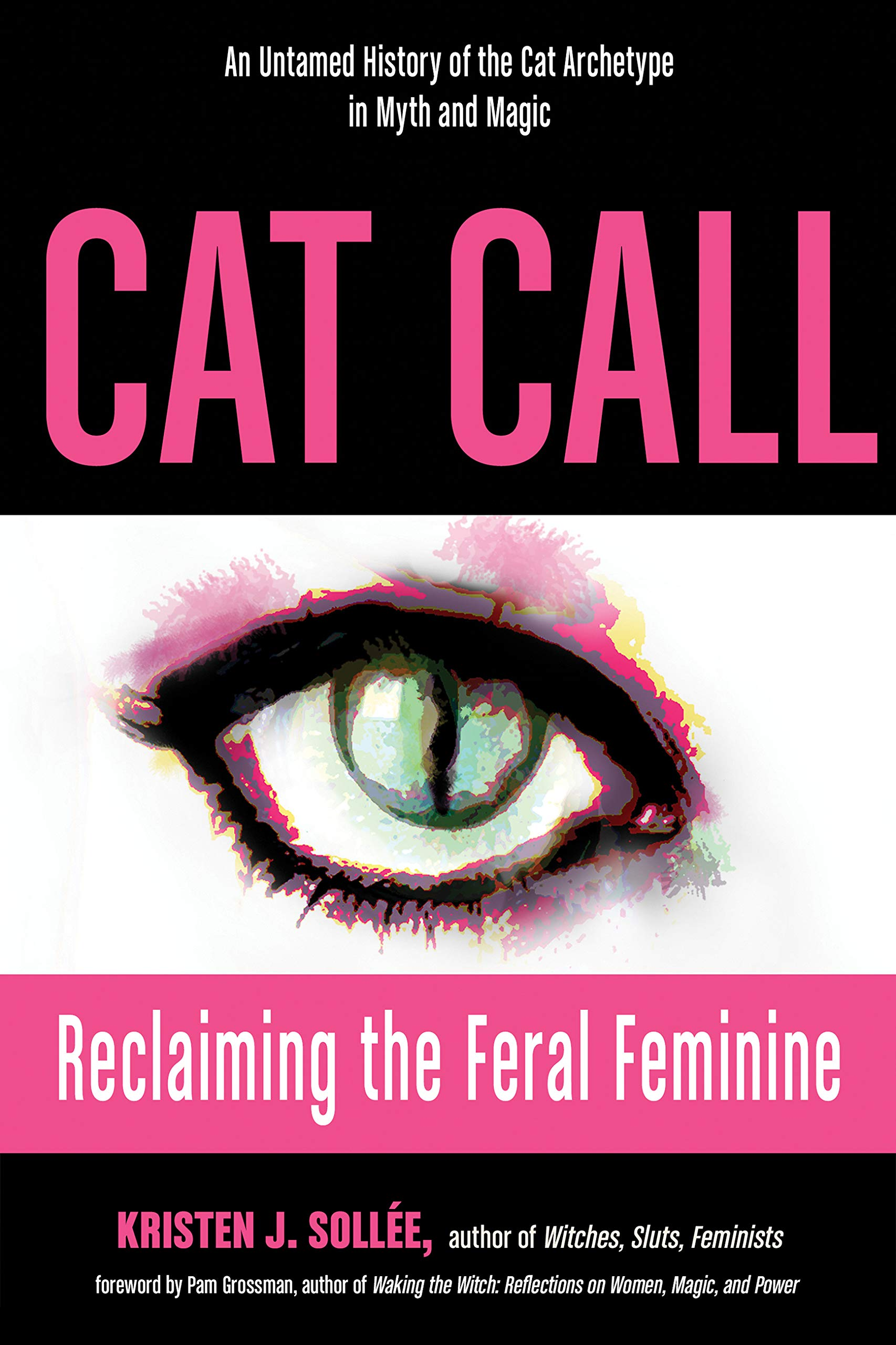 Cat Call  Reclaiming The Feral Feminine  An Untamed History Of The Cat Archetype In Myth And Magic   English Edition