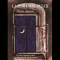 La Hora más Dulce - Tikún Jatzot: El Rebe Najmán sobre la Plegaria de Medianoche (Spanish Edition)
