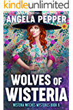 Wolves of Wisteria (Wisteria Witches Mysteries Book 6)