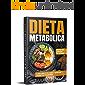 DIETA METABOLICA: La guida completa per attivare il metabolismo e perdere peso immediatamente. Contiene piano alimentare…