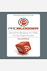 ProBlogger: Secrets for Blogging Your Way to a Six-Figure Income Audible Audiobook