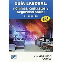 Guía laboral: nóminas, contratos y seguridad social. 9ª edición. (Informatica General)