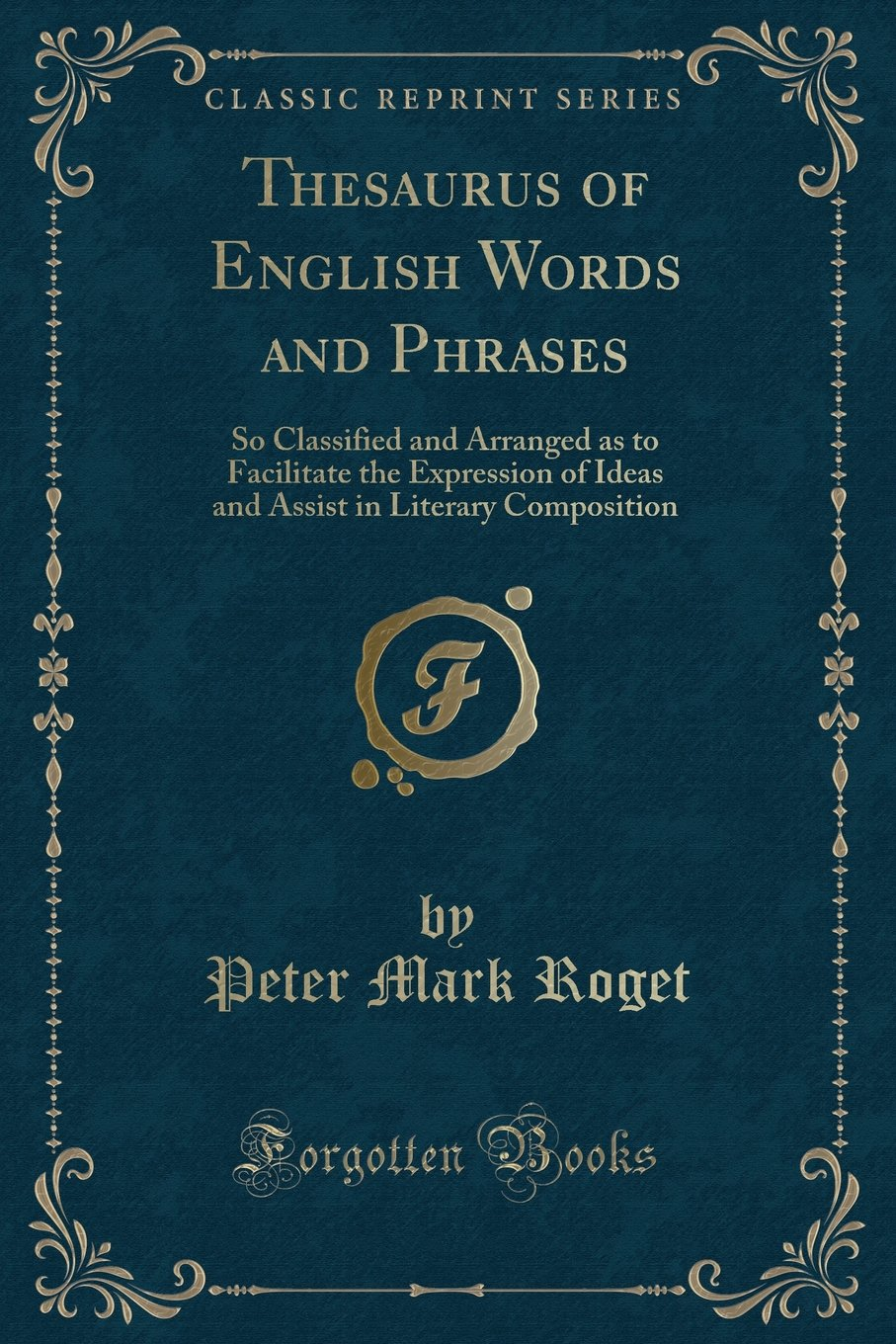 Thesaurus of English Words and Phrases: So Classified and Arranged as to Facilitate the Expression of Ideas and Assist in Literary Composition (Classic Reprint) pdf epub