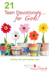 21 Teen Devotionals... for Girls! (True Beauty Books Book 2) Kindle Edition