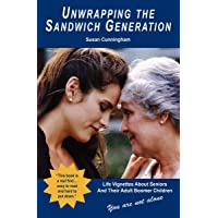 Unwrapping the Sandwich Generation: Life Vignettes About Seniors And Their Adult...