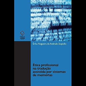 Ética profissional na tradução assistida por sistemas de memórias (Portuguese Edition)