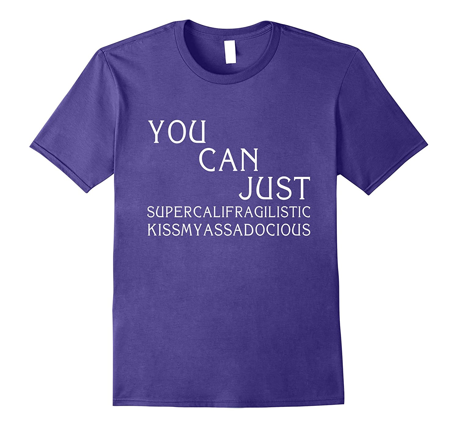You can just supercalifragilistic kissmyassadocious shirt-Art