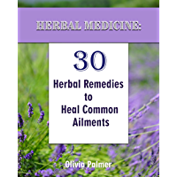 Herbal Medicine: 30 Herbal Remedies to Heal Common Ailments (English Edition)