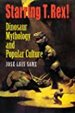 Starring T. Rex!: Dinosaur Mythology and Popular Culture