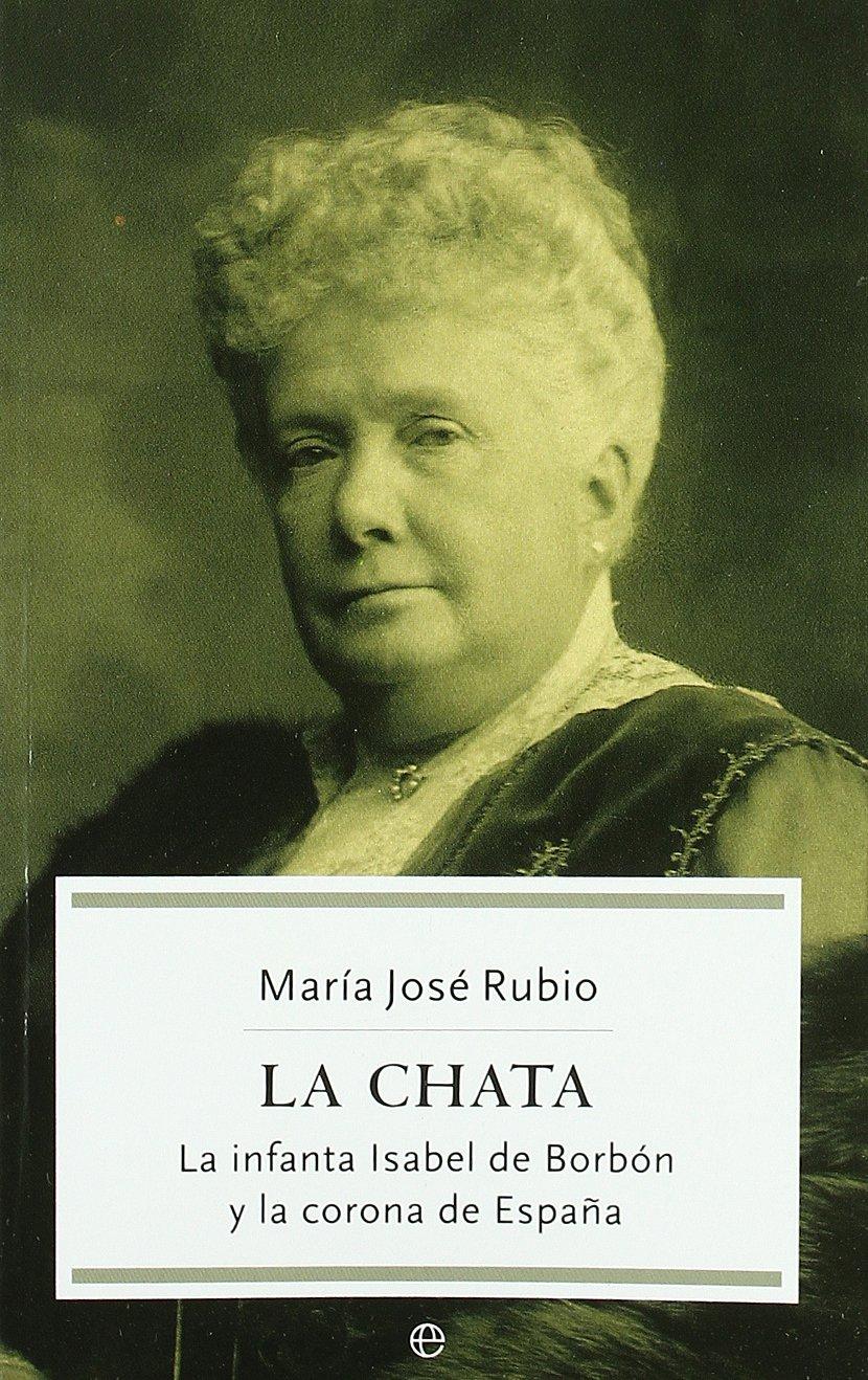 Chata, la - la infanta Isabel de borbon y la Corona de España Historia la Esfera: Amazon.es: Rubio, Maria Jose: Libros