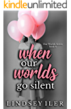 When Our Worlds Go Silent