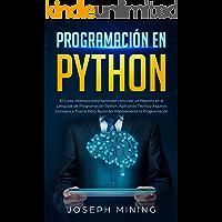 Programación en Python: El curso intensivo para aprender como ser un Maestro en el lenguaje de programación Python