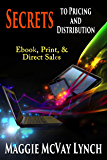 Secrets to Pricing and Distribution: Ebooks, Print and Direct Sales (Career Author Secrets Book 2)
