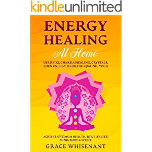 Energy Healing at Home: Use Reiki, Chakra Healing, Crystals, Eden Energy Medicine, Qigong, Yoga To Achieve Optimum…