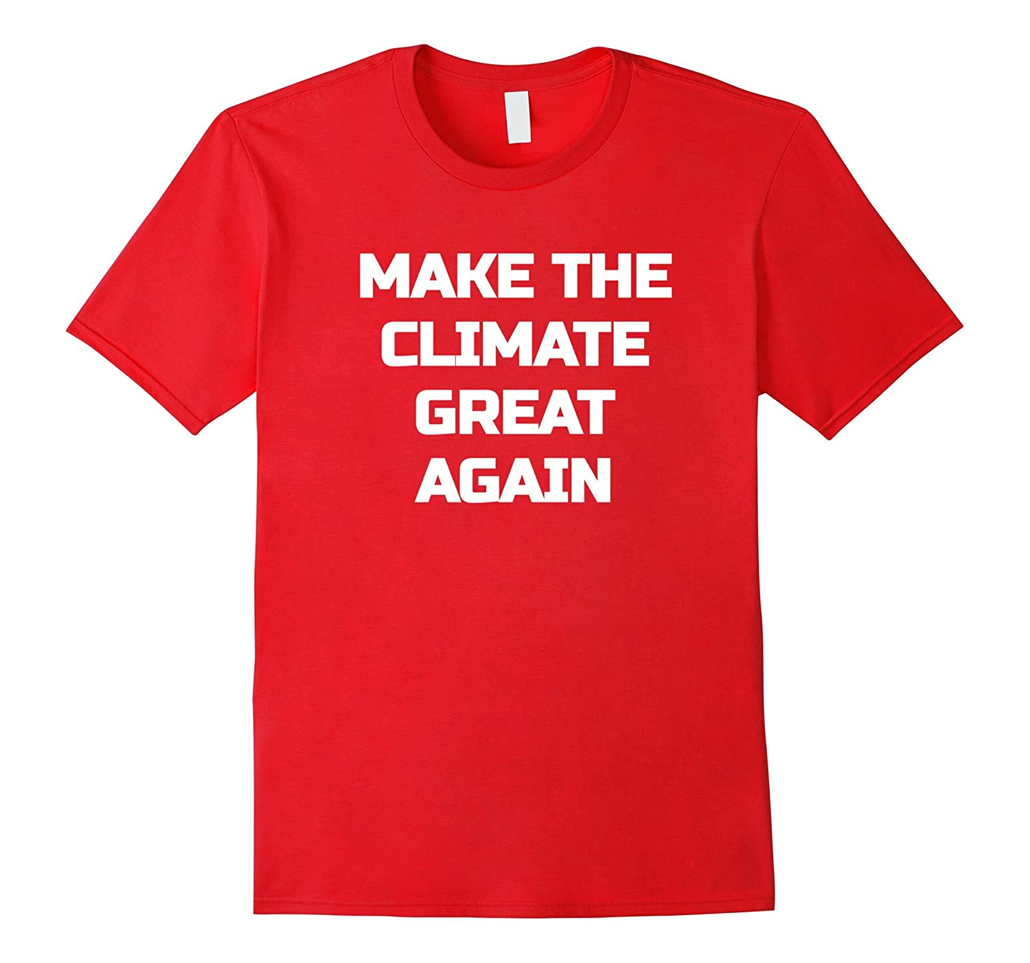 Earth day climate change t shirt make the climate great The great t shirt