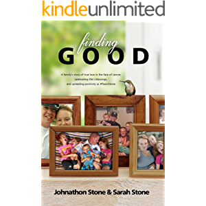 Finding Good: One Family's Story of True Love in the Face of Cancer, Celebrating Life's Blessings, and Spreading…