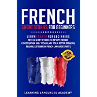 French Short Stories for Beginners: Learn French for Beginners with 50 Short Stories to Improve French Conversation and Vocabulary for a better Speaking, ... in French Language (Part 1) (French Edition)