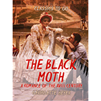 The Black Moth A Romance of the XVIII Century