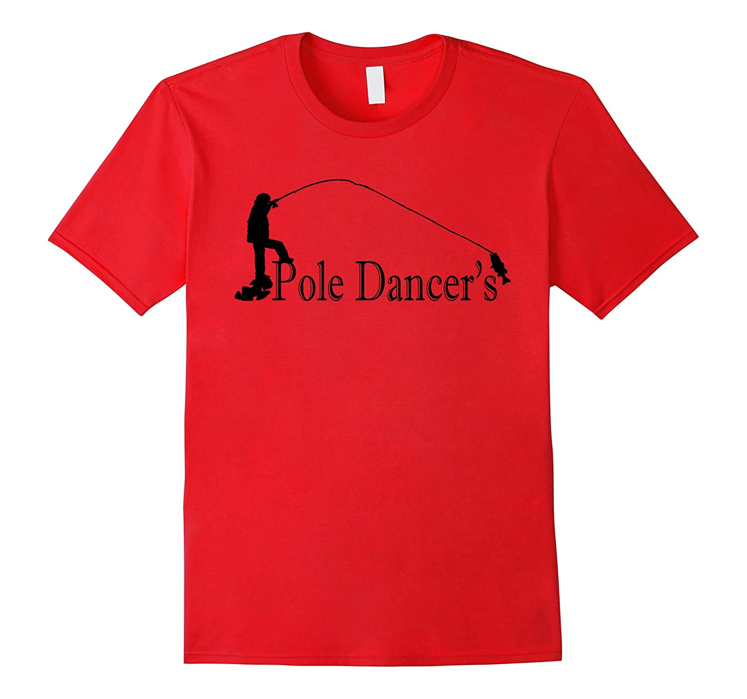I Love Pole Dancers Funny Humor Fishing T Shirt-TD