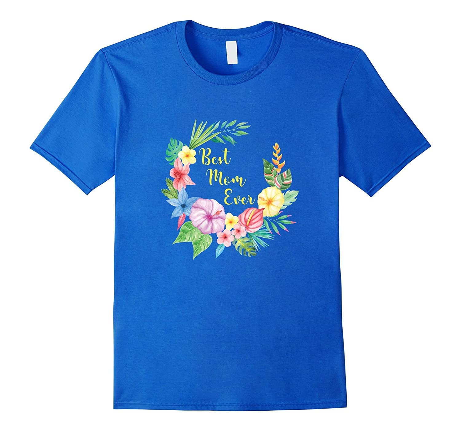 Best Mom Ever Shirt Floral Tropical Wreath Mothers Day Mum-TH