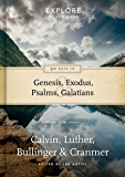 90 Days in Genesis, Exodus, Psalms & Galatians: Discover new depths in God's word with the Reformers