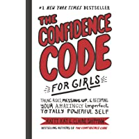 The Confidence Code For Girls: Taking Risks, Messing Up, And Becoming Your Amazingly Imperfect, Totally Powerful Self…