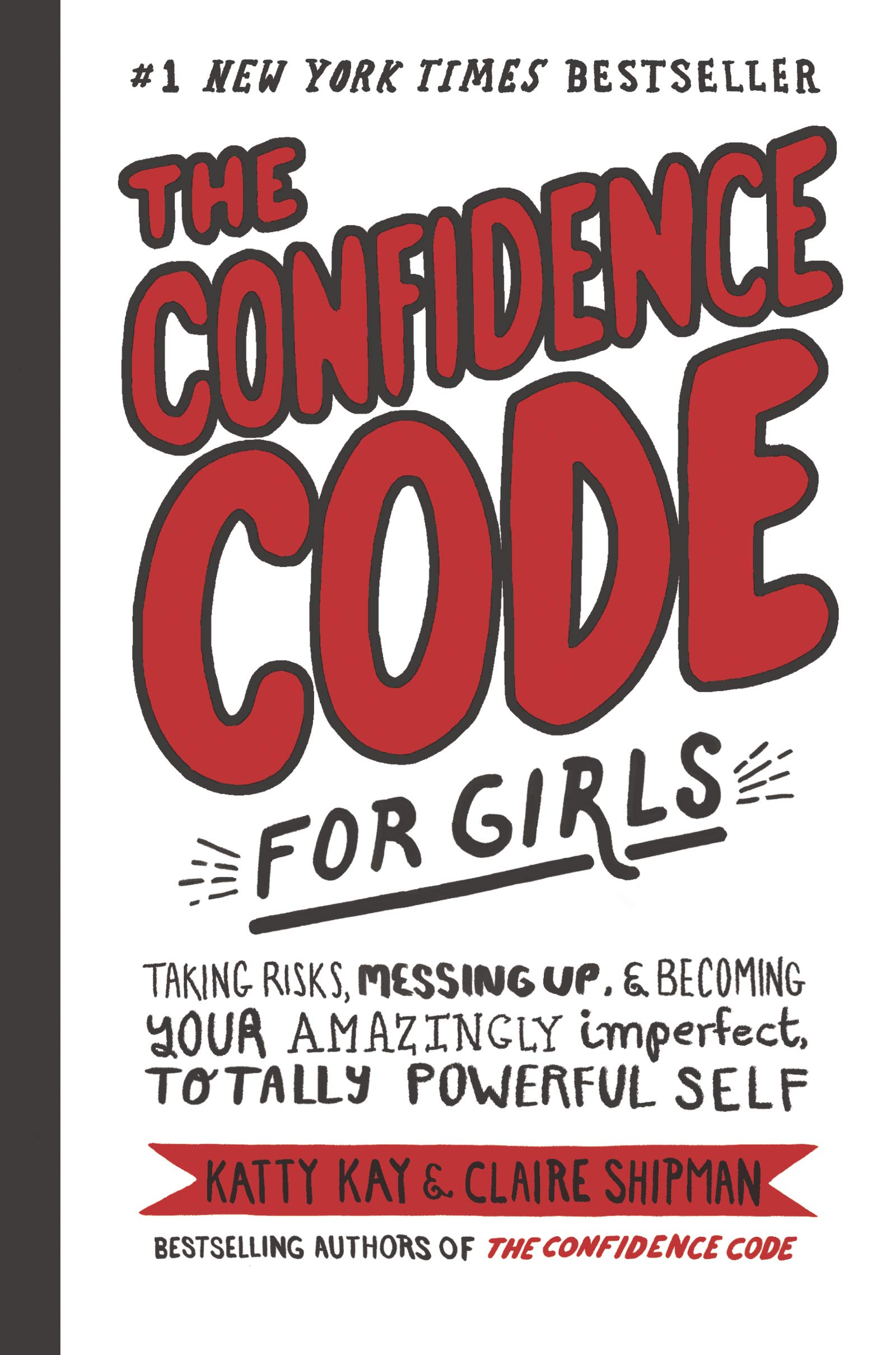 The Confidence Code for Girls: Taking Risks, Messing Up ...