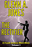 The Rectifier: Volume 3 (A Frank Jackson Short Story)