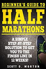 Beginner's Guide to Half Marathons: A Simple Step-By-Step Solution to Get You to the Finish Line in 12 Weeks! (Beginner To Finisher) Paperback